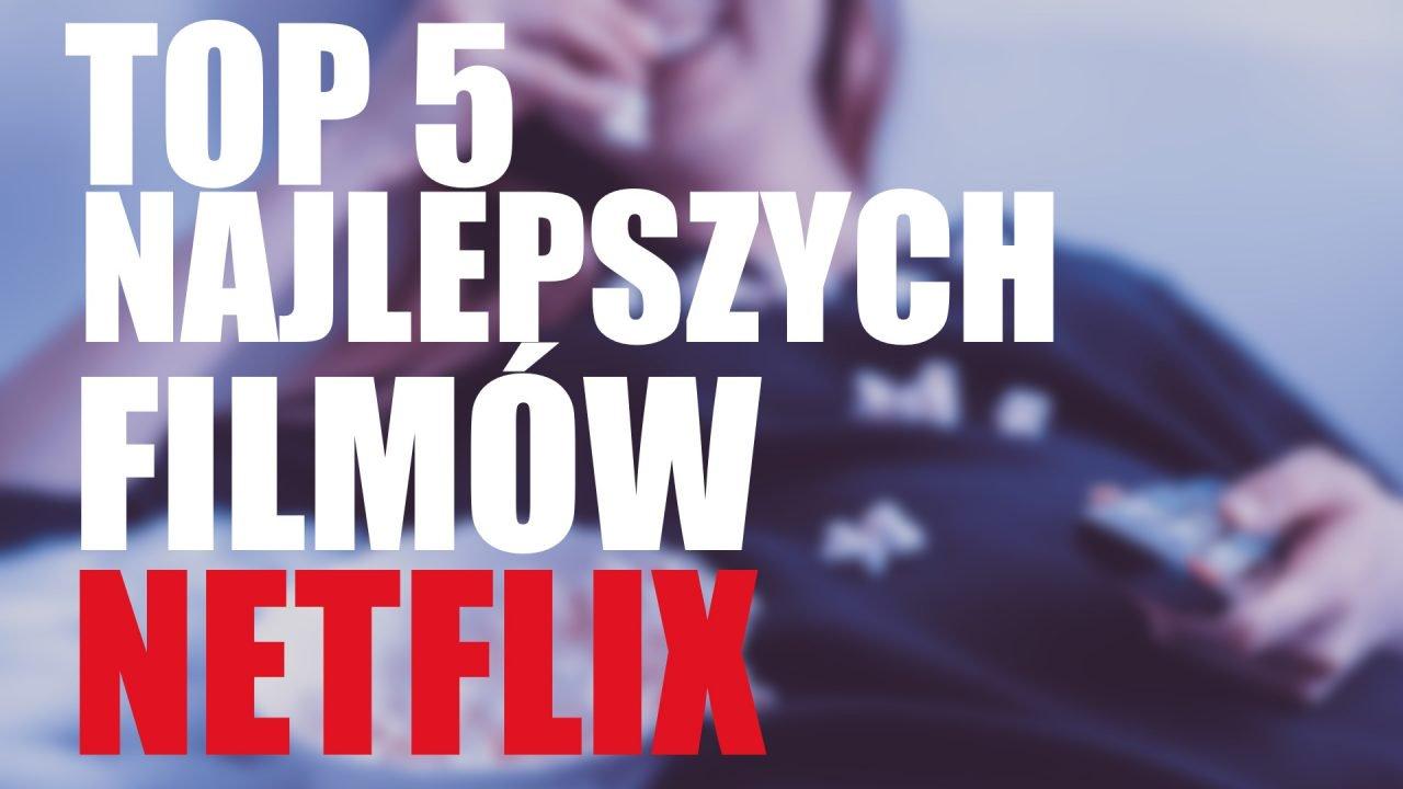 Top 5 filmów Netflix